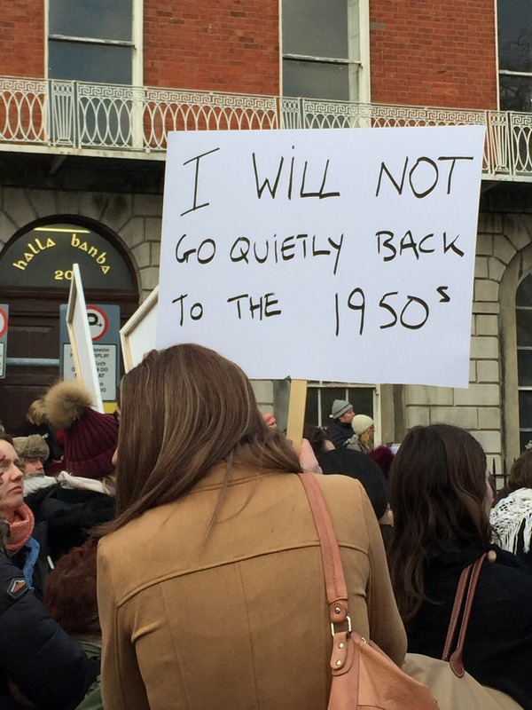 """""""I Will Not Go Quietly Back to The 1950s"""" sign at the Women's March in Dublin, January 21, 2017."""